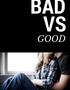 Bad VS Good