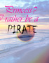 A Princess? I Rather Be a Pirate. Savvy?