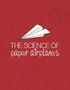 The Science of Paper Airplanes