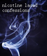 Nicotine Laced Confessions