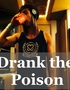 Drank the Poison