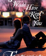 I Would Have Kept You Forever
