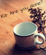 Re: Are you alone?