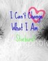 I Can't Change What I Am